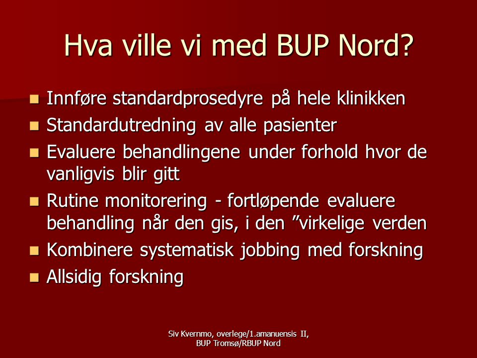 Siv Kvernmo, overlege/1.amanuensis II, BUP Tromsø/RBUP Nord Motstand  Problemstillingene ikke meningsfulle –Ikke aktuellt for meg og mine pasienter.