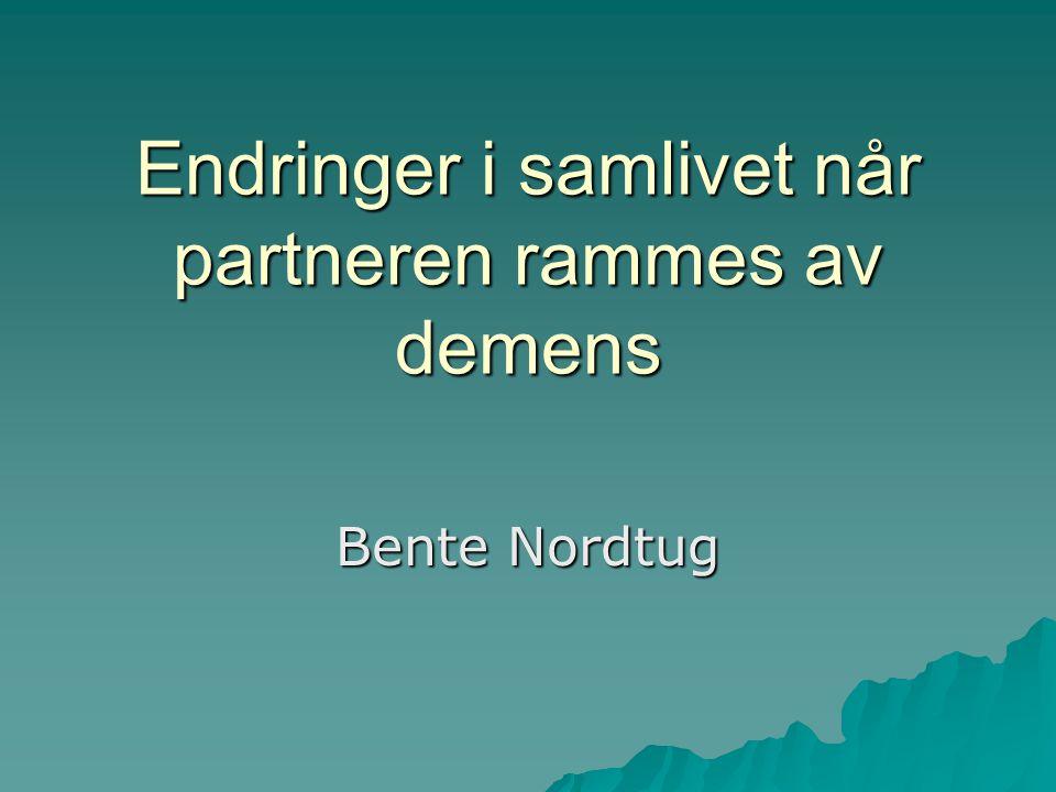 Endringer i samlivet når partneren rammes av demens Bente Nordtug