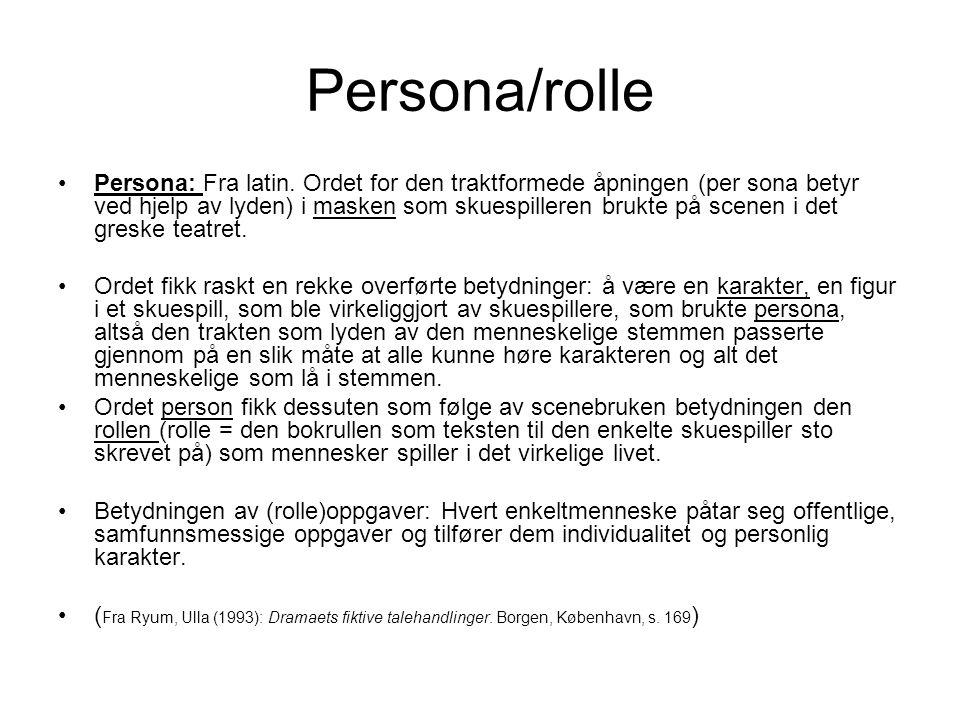 Persona/rolle •Persona: Fra latin. Ordet for den traktformede åpningen (per sona betyr ved hjelp av lyden) i masken som skuespilleren brukte på scenen