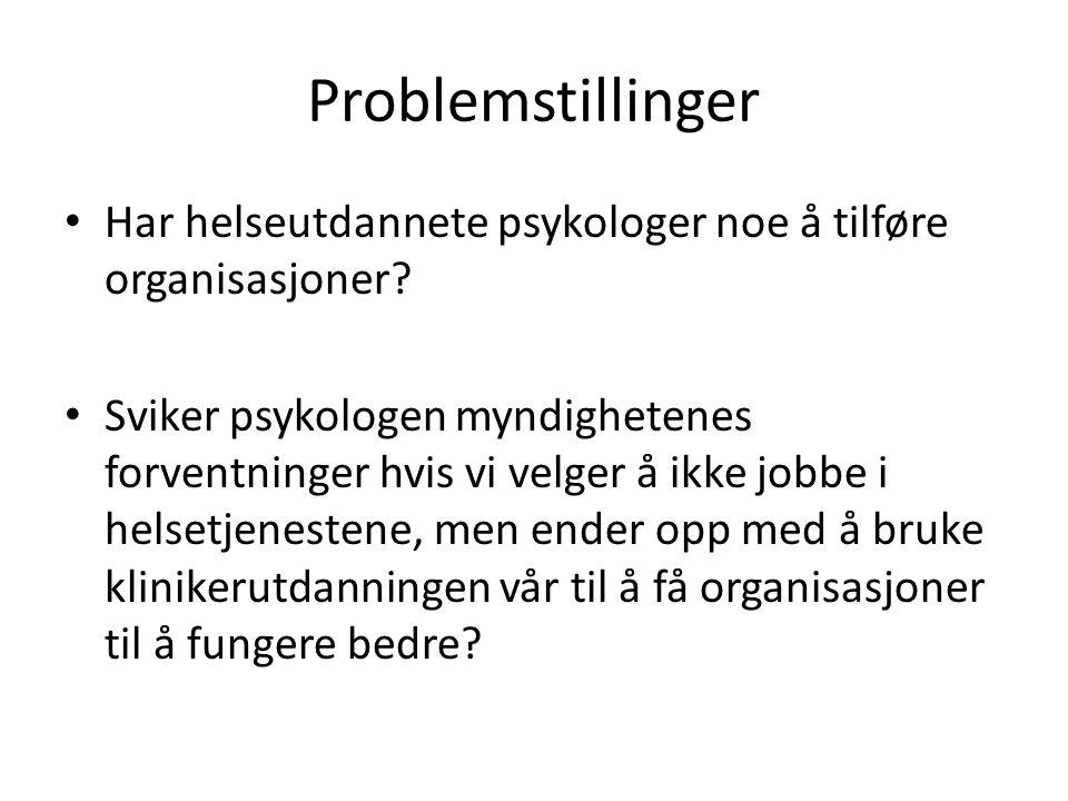Problemstillinger • Har helseutdannete psykologer noe å tilføre organisasjoner? • Sviker psykologen myndighetenes forventninger hvis vi velger å ikke