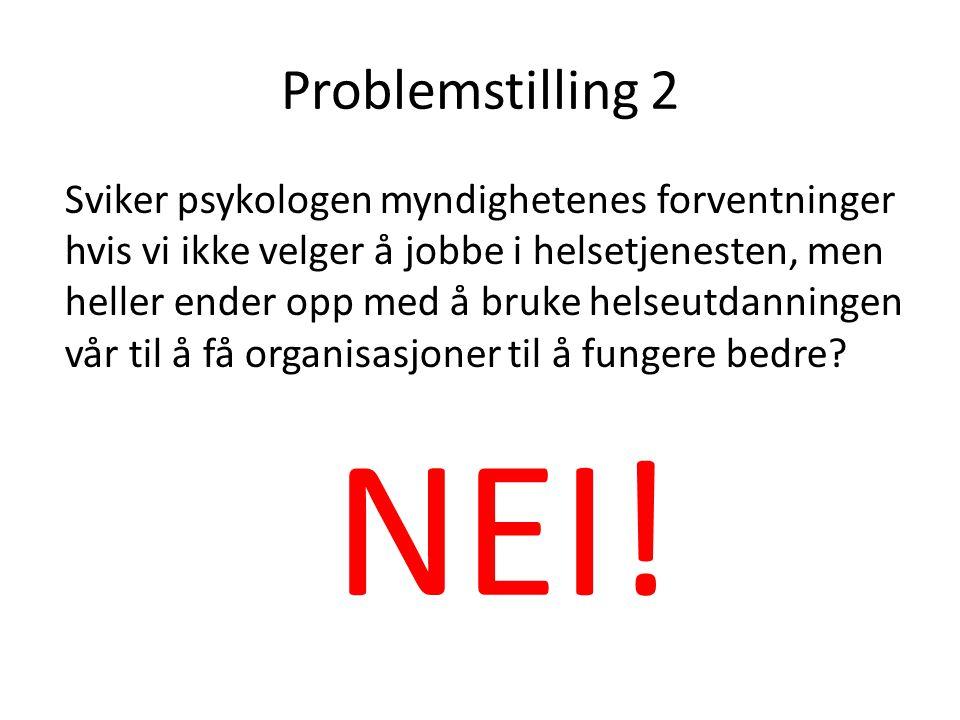 Problemstilling 2 Sviker psykologen myndighetenes forventninger hvis vi ikke velger å jobbe i helsetjenesten, men heller ender opp med å bruke helseut