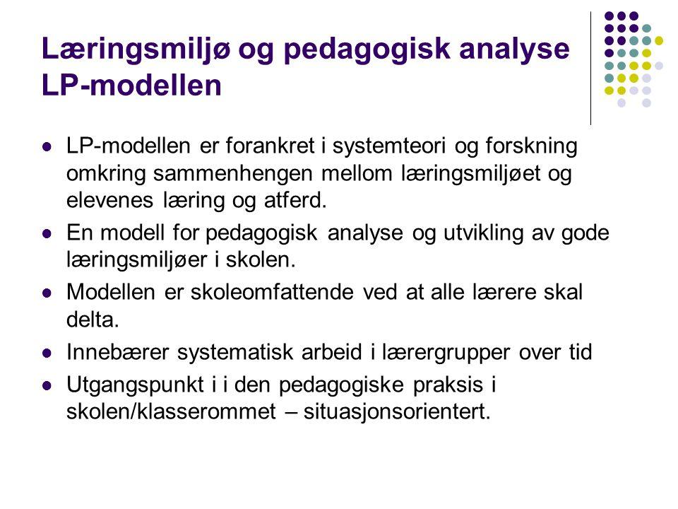 Læringsmiljø og pedagogisk analyse LP-modellen  LP-modellen er forankret i systemteori og forskning omkring sammenhengen mellom læringsmiljøet og ele