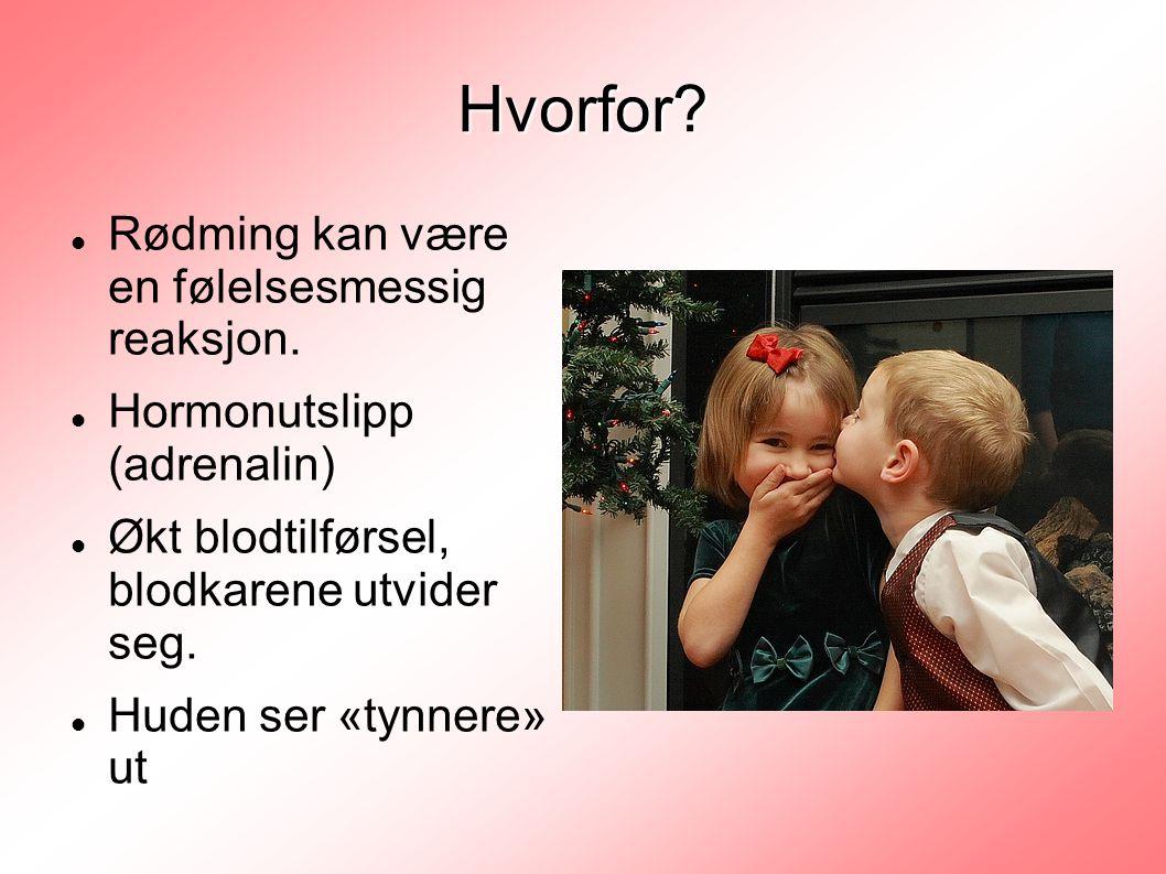 Hvorfor?  Rødming kan være en følelsesmessig reaksjon.  Hormonutslipp (adrenalin)  Økt blodtilførsel, blodkarene utvider seg.  Huden ser «tynnere»