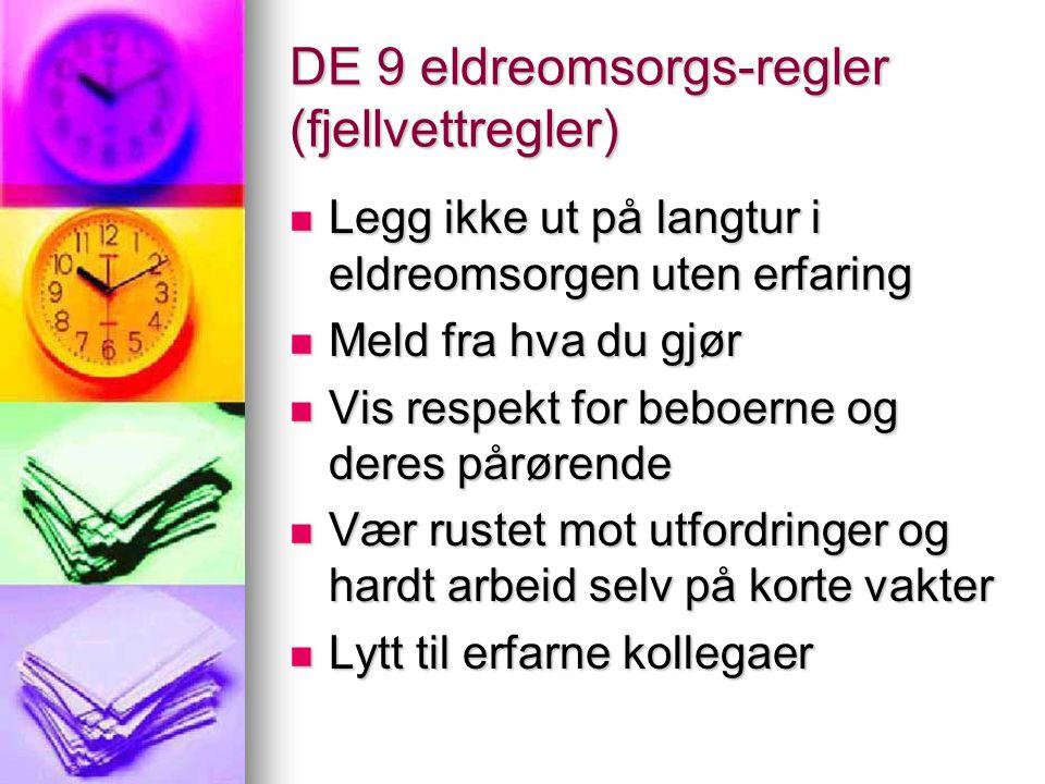 DE 9 eldreomsorgs-regler (fjellvettregler)  Legg ikke ut på langtur i eldreomsorgen uten erfaring  Meld fra hva du gjør  Vis respekt for beboerne o