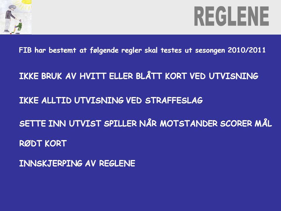 FIB har bestemt at følgende regler skal testes ut sesongen 2010/2011 IKKE BRUK AV HVITT ELLER BLÅTT KORT VED UTVISNING IKKE ALLTID UTVISNING VED STRAFFESLAG SETTE INN UTVIST SPILLER NÅR MOTSTANDER SCORER MÅL RØDT KORT INNSKJERPING AV REGLENE