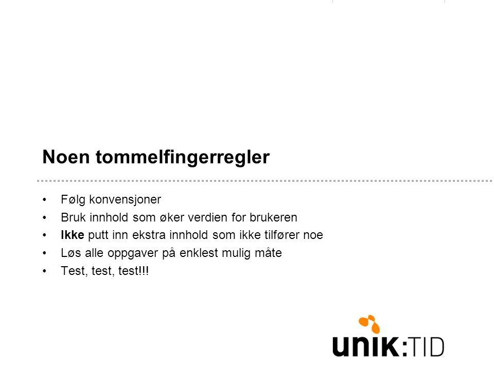 Noen tommelfingerregler •Følg konvensjoner •Bruk innhold som øker verdien for brukeren •Ikke putt inn ekstra innhold som ikke tilfører noe •Løs alle oppgaver på enklest mulig måte •Test, test, test!!!