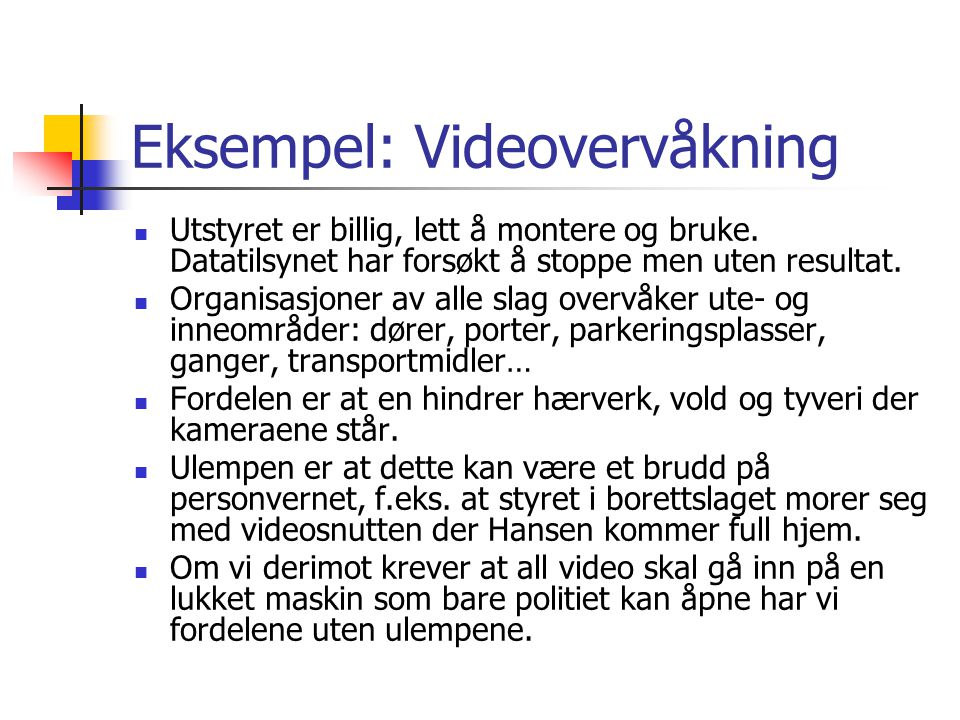 Eksempel: Videovervåkning  Utstyret er billig, lett å montere og bruke.