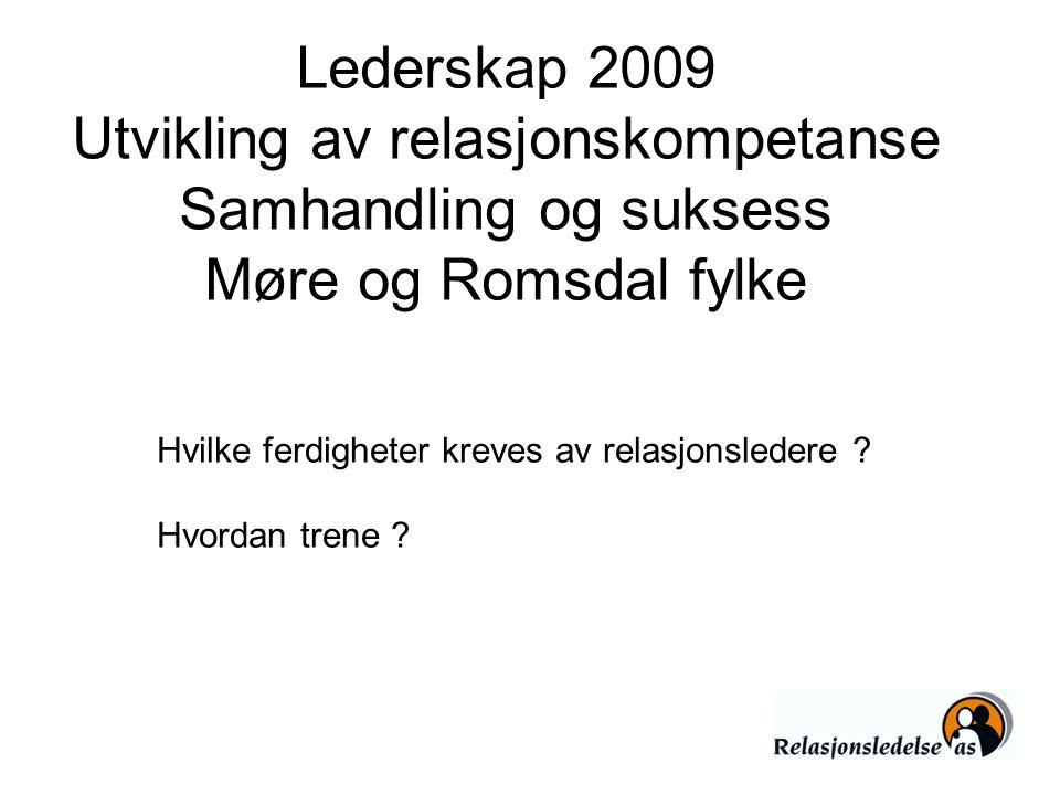 Lederskap 2009 Utvikling av relasjonskompetanse Samhandling og suksess Møre og Romsdal fylke Hvilke ferdigheter kreves av relasjonsledere ? Hvordan tr