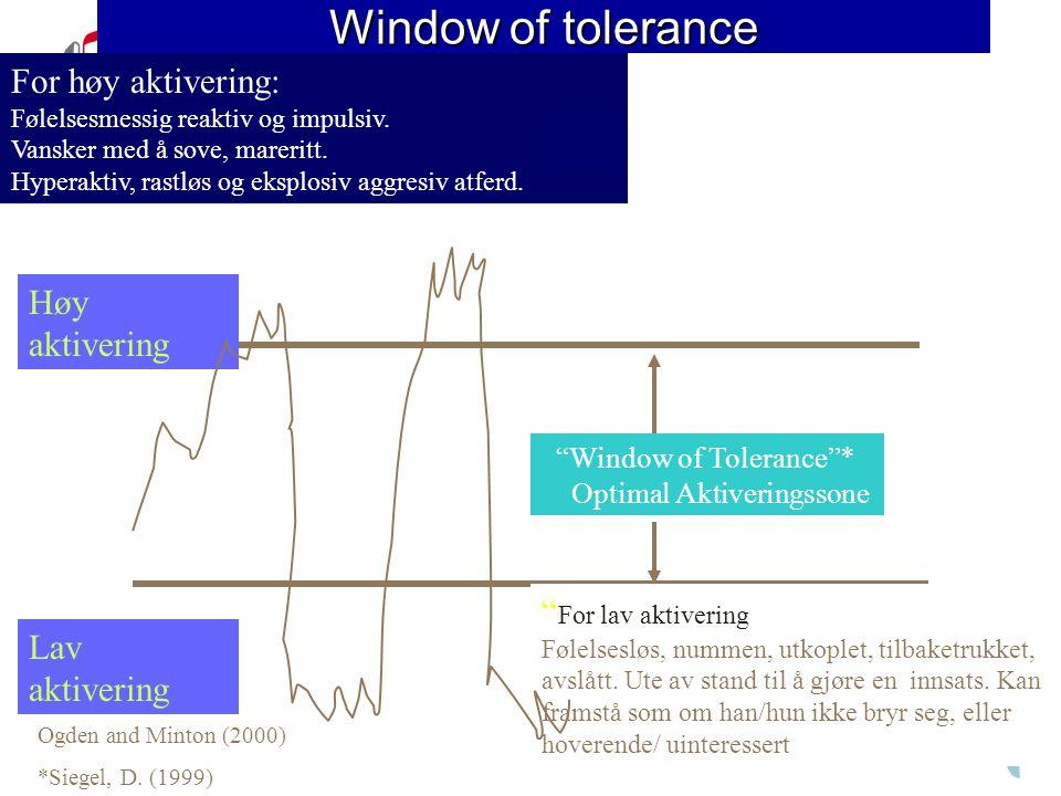 """Window of tolerance """"Window of Tolerance""""* Optimal Aktiveringssone For høy aktivering: Følelsesmessig reaktiv og impulsiv. Vansker med å sove, marerit"""