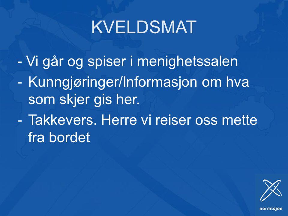 KVELDSMAT - Vi går og spiser i menighetssalen -Kunngjøringer/Informasjon om hva som skjer gis her.