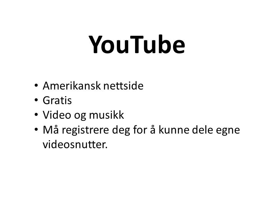 YouTube • Amerikansk nettside • Gratis • Video og musikk • Må registrere deg for å kunne dele egne videosnutter.