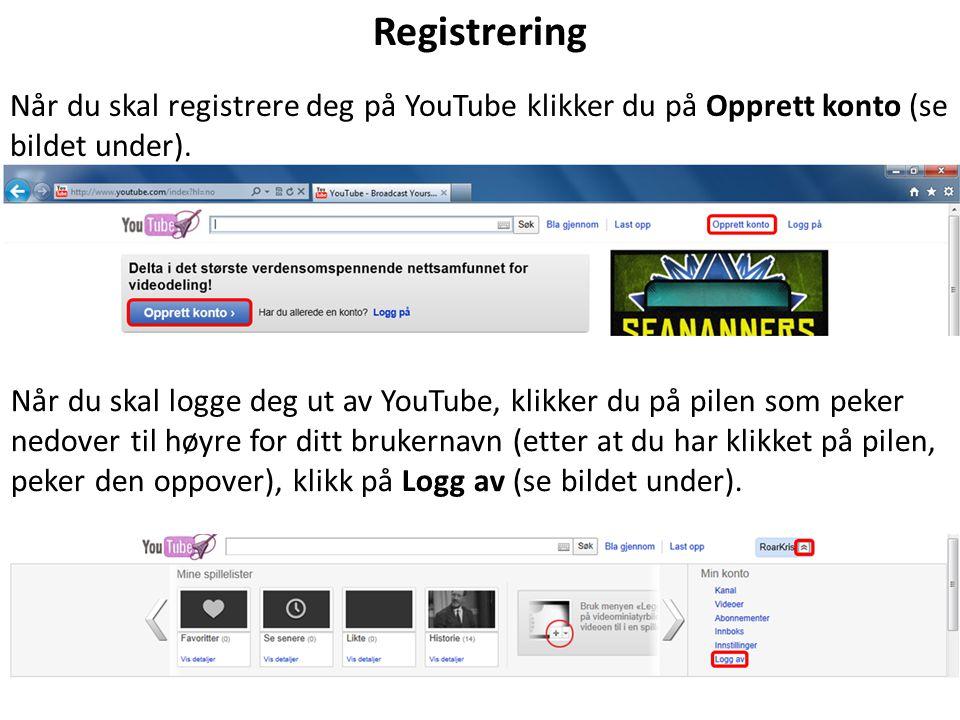 Registrering Når du skal registrere deg på YouTube klikker du på Opprett konto (se bildet under). Når du skal logge deg ut av YouTube, klikker du på p