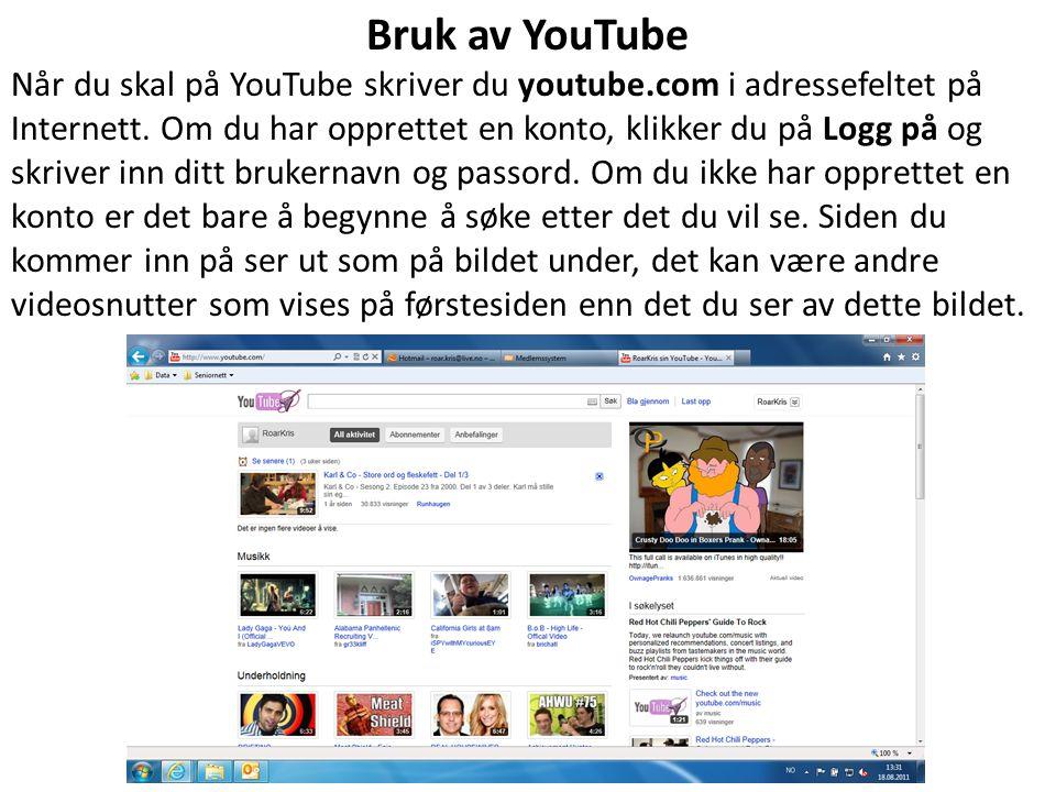 Bruk av YouTube Når du skal på YouTube skriver du youtube.com i adressefeltet på Internett. Om du har opprettet en konto, klikker du på Logg på og skr