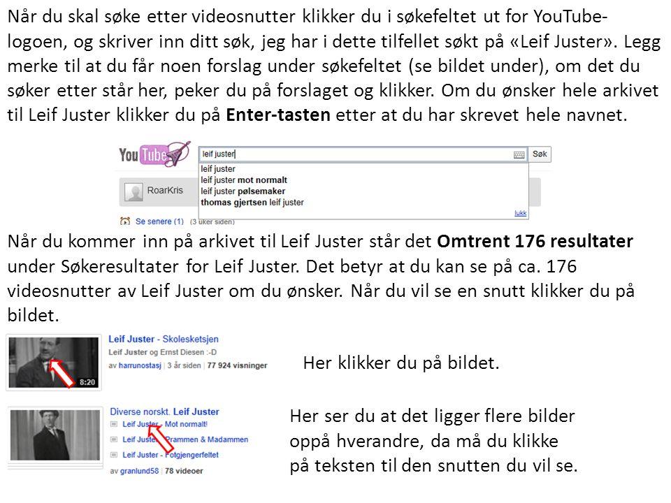 Når du skal søke etter videosnutter klikker du i søkefeltet ut for YouTube- logoen, og skriver inn ditt søk, jeg har i dette tilfellet søkt på «Leif J