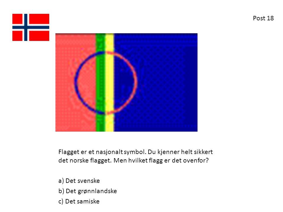 Flagget er et nasjonalt symbol. Du kjenner helt sikkert det norske flagget. Men hvilket flagg er det ovenfor? a) Det svenske b) Det grønnlandske c) De