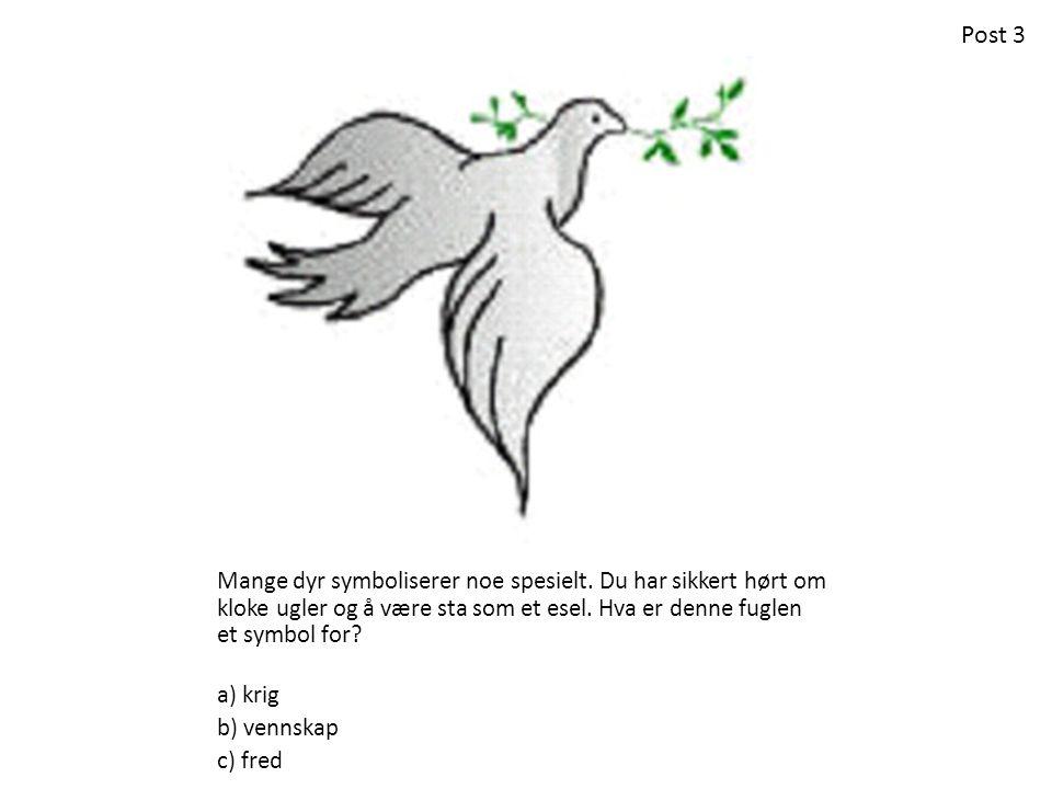 Mange dyr symboliserer noe spesielt. Du har sikkert hørt om kloke ugler og å være sta som et esel. Hva er denne fuglen et symbol for? a) krig b) venns