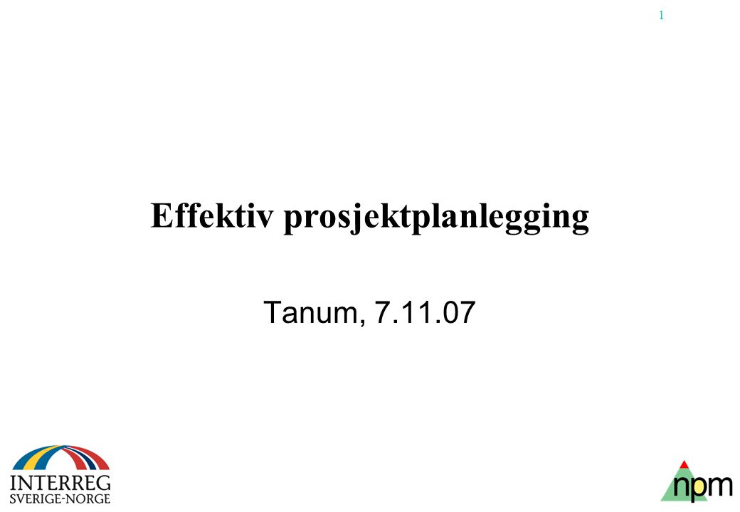 1 Effektiv prosjektplanlegging Tanum, 7.11.07