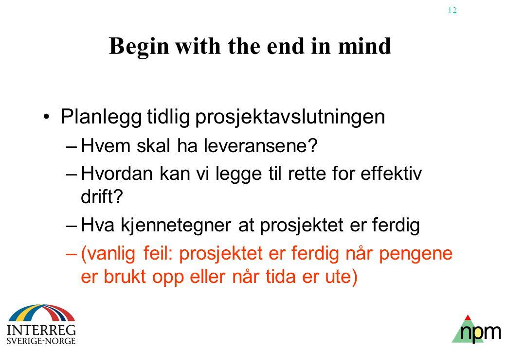 12 Begin with the end in mind •Planlegg tidlig prosjektavslutningen –Hvem skal ha leveransene? –Hvordan kan vi legge til rette for effektiv drift? –Hv