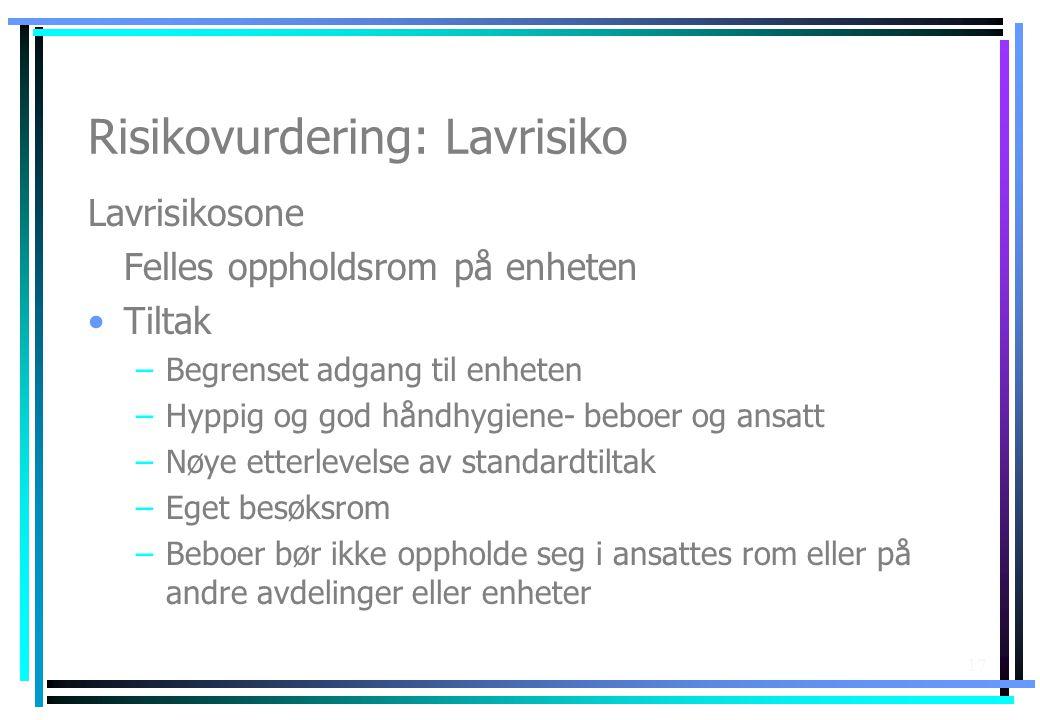 17 Risikovurdering: Lavrisiko Lavrisikosone Felles oppholdsrom på enheten •Tiltak –Begrenset adgang til enheten –Hyppig og god håndhygiene- beboer og