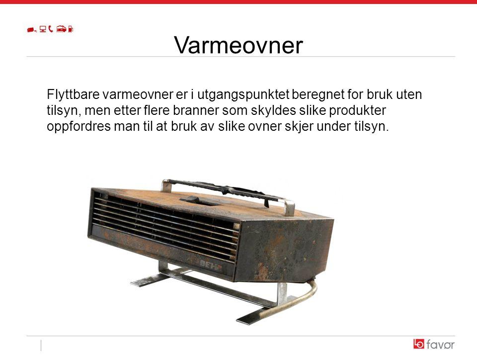 Varmeovner Flyttbare varmeovner er i utgangspunktet beregnet for bruk uten tilsyn, men etter flere branner som skyldes slike produkter oppfordres man til at bruk av slike ovner skjer under tilsyn.