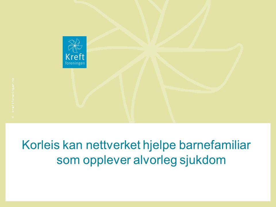 < kreftforeningen.no Korleis kan nettverket hjelpe barnefamiliar som opplever alvorleg sjukdom