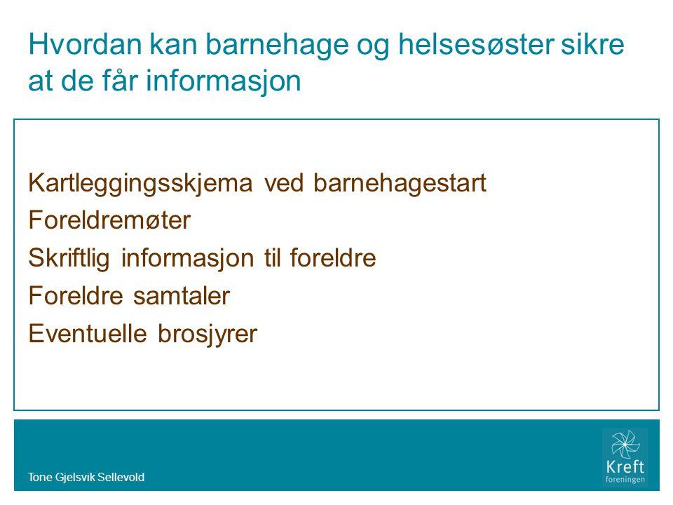 Tone Gjelsvik Sellevold Hvordan kan barnehage og helsesøster sikre at de får informasjon Kartleggingsskjema ved barnehagestart Foreldremøter Skriftlig