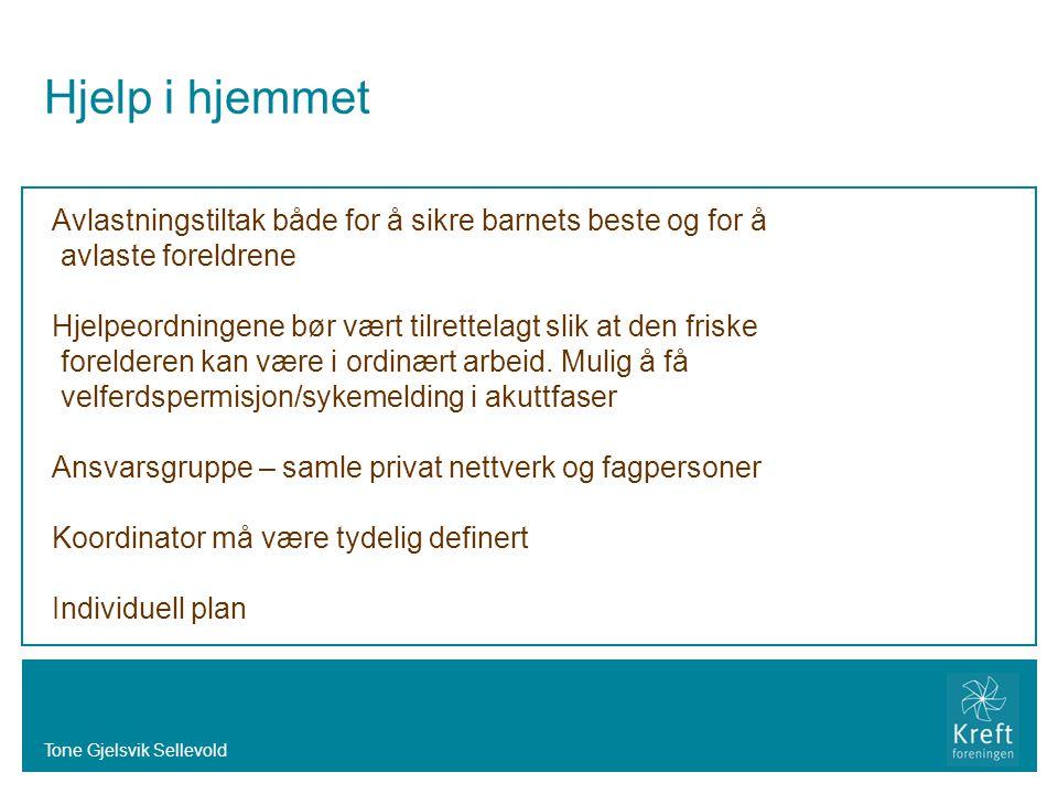 Tone Gjelsvik Sellevold Hjelp i hjemmet Avlastningstiltak både for å sikre barnets beste og for å avlaste foreldrene Hjelpeordningene bør vært tilrett
