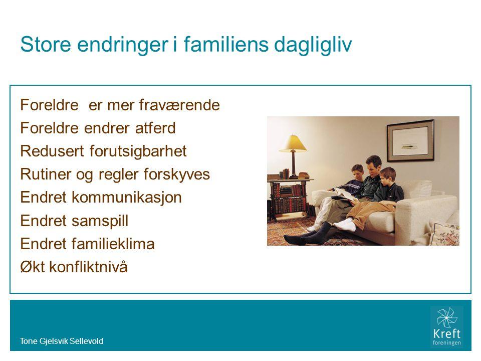 Tone Gjelsvik Sellevold Store endringer i familiens dagligliv Foreldre er mer fraværende Foreldre endrer atferd Redusert forutsigbarhet Rutiner og reg