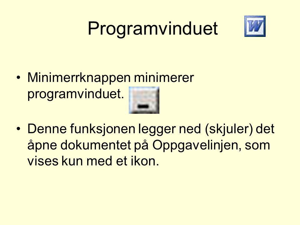 Programvinduet •Minimerrknappen minimerer programvinduet. •Denne funksjonen legger ned (skjuler) det åpne dokumentet på Oppgavelinjen, som vises kun m