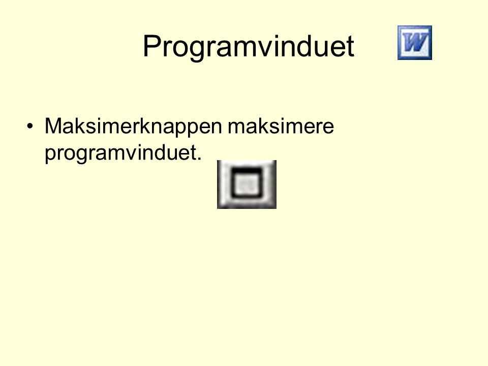 Programvinduet •Maksimerknappen maksimere programvinduet.