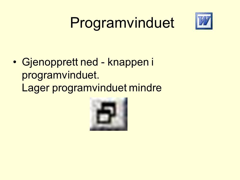 Programvinduet •Gjenopprett ned - knappen i programvinduet. Lager programvinduet mindre