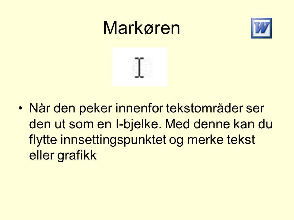 Markøren •Når den peker innenfor tekstområder ser den ut som en I-bjelke. Med denne kan du flytte innsettingspunktet og merke tekst eller grafikk