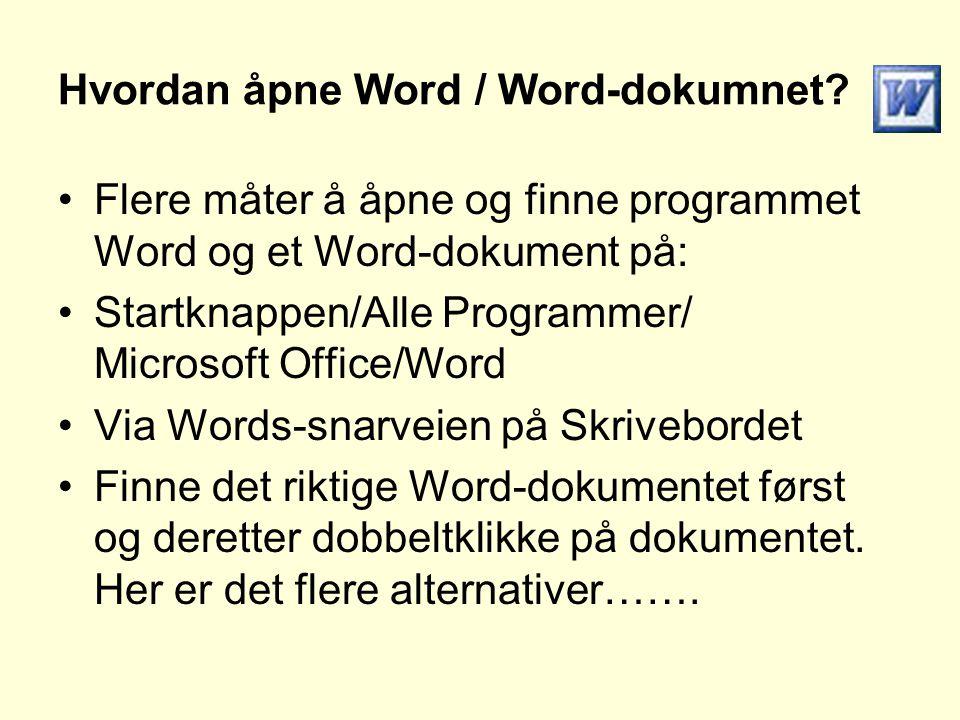 Hvordan åpne Word / Word-dokumnet? •Flere måter å åpne og finne programmet Word og et Word-dokument på: •Startknappen/Alle Programmer/ Microsoft Offic