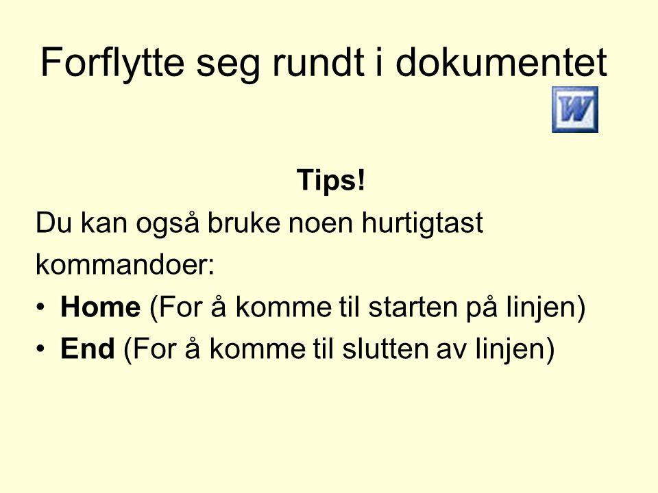 Forflytte seg rundt i dokumentet Tips! Du kan også bruke noen hurtigtast kommandoer: •Home (For å komme til starten på linjen) •End (For å komme til s