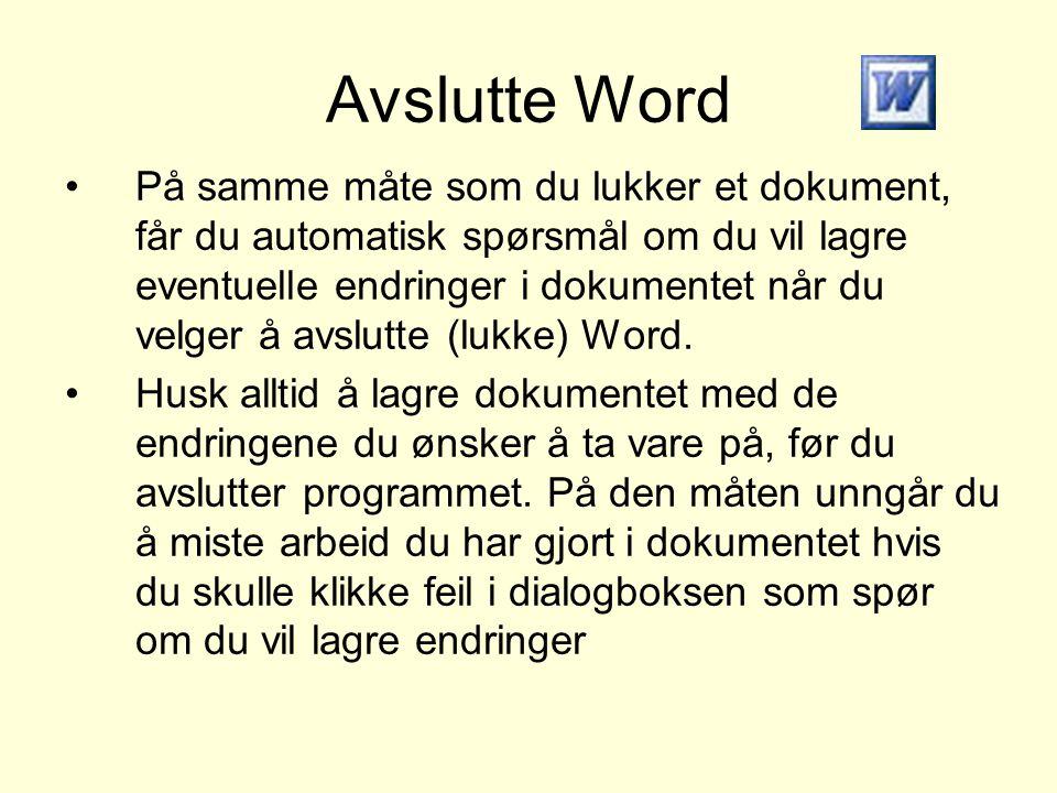 Avslutte Word •På samme måte som du lukker et dokument, får du automatisk spørsmål om du vil lagre eventuelle endringer i dokumentet når du velger å a