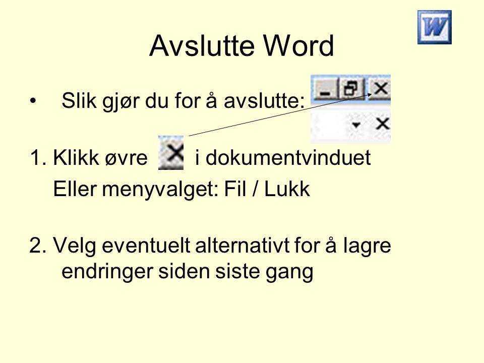 Avslutte Word •Slik gjør du for å avslutte: 1. Klikk øvre i dokumentvinduet Eller menyvalget: Fil / Lukk 2. Velg eventuelt alternativt for å lagre end