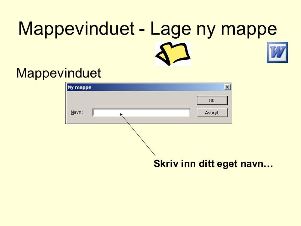 Mappevinduet - Lage ny mappe Mappevinduet Skriv inn ditt eget navn…