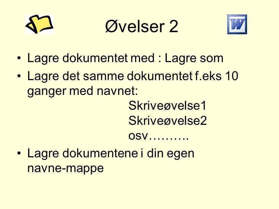 Øvelser 2 •Lagre dokumentet med : Lagre som •Lagre det samme dokumentet f.eks 10 ganger med navnet: Skriveøvelse1 Skriveøvelse2 osv………. •Lagre dokumen