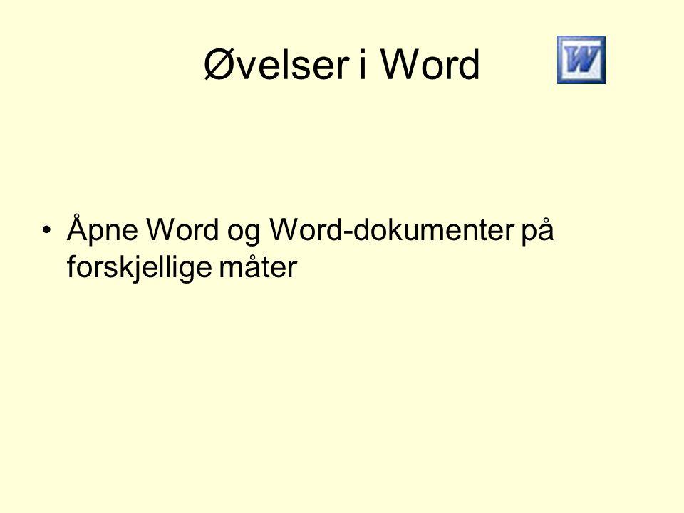 Øvelser i Word •Åpne Word og Word-dokumenter på forskjellige måter