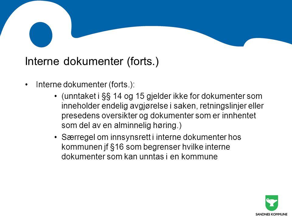 Interne dokumenter (forts.) •Interne dokumenter (forts.): •(unntaket i §§ 14 og 15 gjelder ikke for dokumenter som inneholder endelig avgjørelse i saken, retningslinjer eller presedens oversikter og dokumenter som er innhentet som del av en alminnelig høring.) •Særregel om innsynsrett i interne dokumenter hos kommunen jf §16 som begrenser hvilke interne dokumenter som kan unntas i en kommune