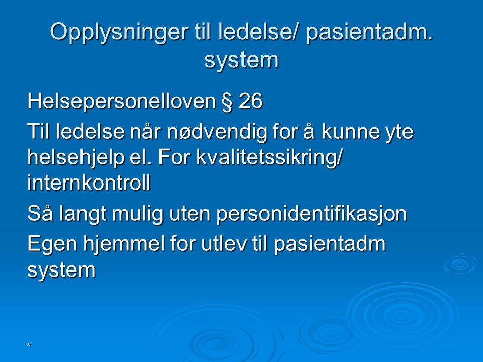 * Opplysninger til ledelse/ pasientadm. system Helsepersonelloven § 26 Til ledelse når nødvendig for å kunne yte helsehjelp el. For kvalitetssikring/
