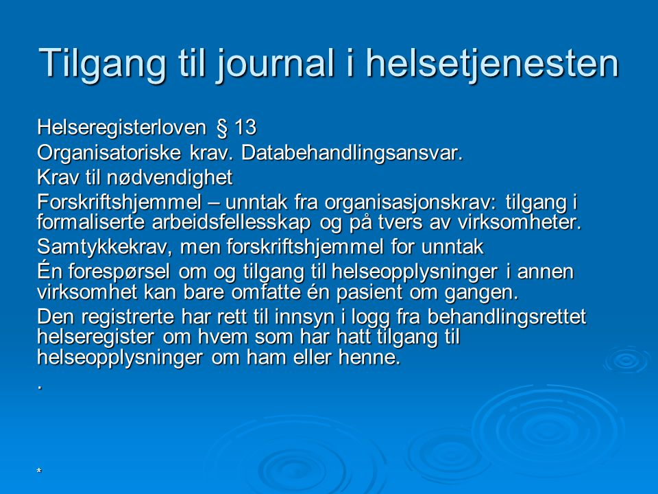 * Tilgang til journal i helsetjenesten Helseregisterloven § 13 Organisatoriske krav. Databehandlingsansvar. Krav til nødvendighet Forskriftshjemmel –