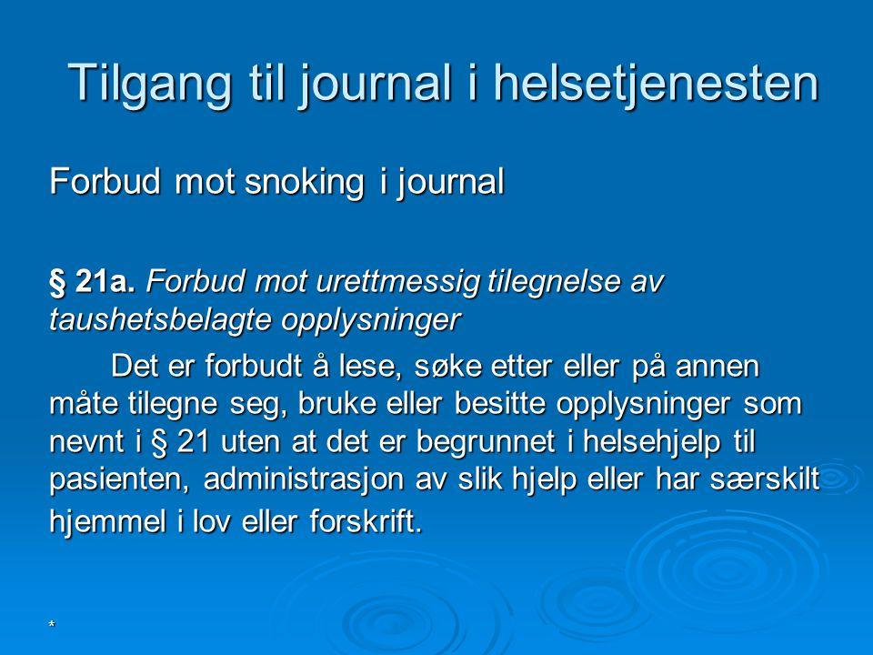 * Tilgang til journal i helsetjenesten Tilgang til journal i helsetjenesten Forbud mot snoking i journal § 21a. Forbud mot urettmessig tilegnelse av t