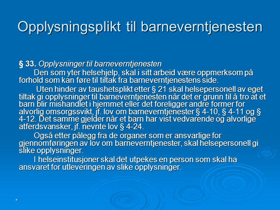 * Opplysningsplikt til barneverntjenesten § 33. Opplysninger til barneverntjenesten Den som yter helsehjelp, skal i sitt arbeid være oppmerksom på for