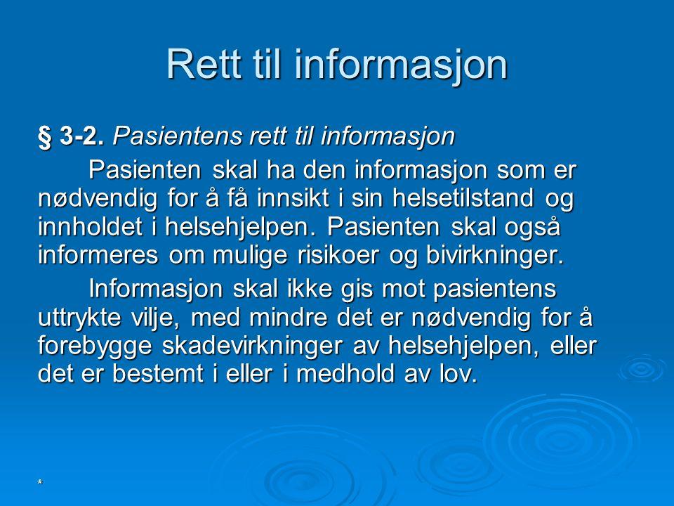 * § 3-2. Pasientens rett til informasjon Pasienten skal ha den informasjon som er nødvendig for å få innsikt i sin helsetilstand og innholdet i helseh