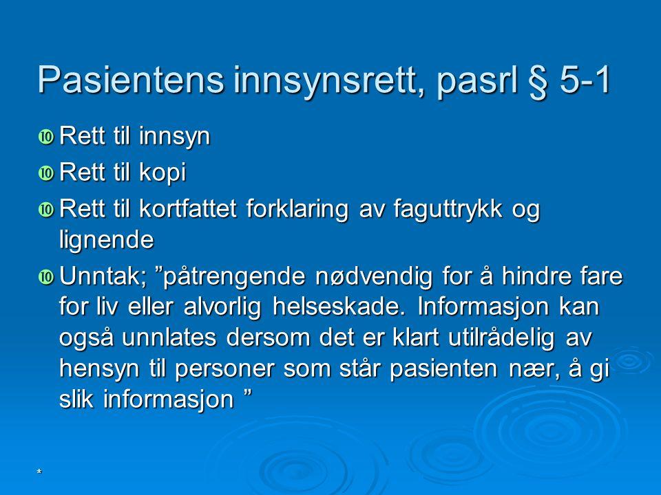 """* Pasientens innsynsrett, pasrl § 5-1  Rett til innsyn  Rett til kopi  Rett til kortfattet forklaring av faguttrykk og lignende  Unntak; """"påtrenge"""