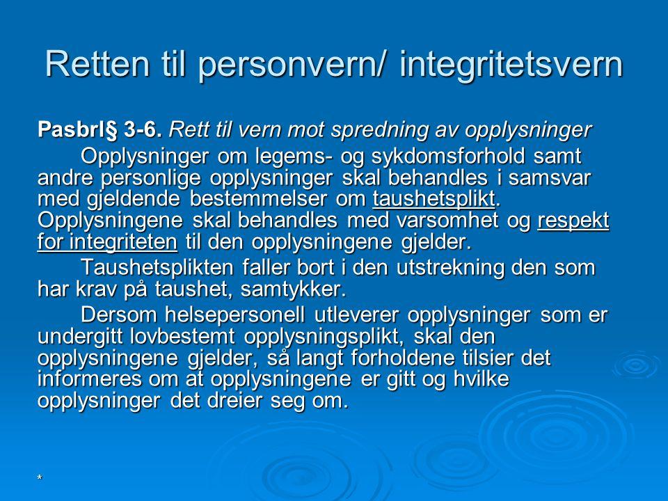 * Retten til personvern/ integritetsvern Pasbrl§ 3-6. Rett til vern mot spredning av opplysninger Opplysninger om legems- og sykdomsforhold samt andre