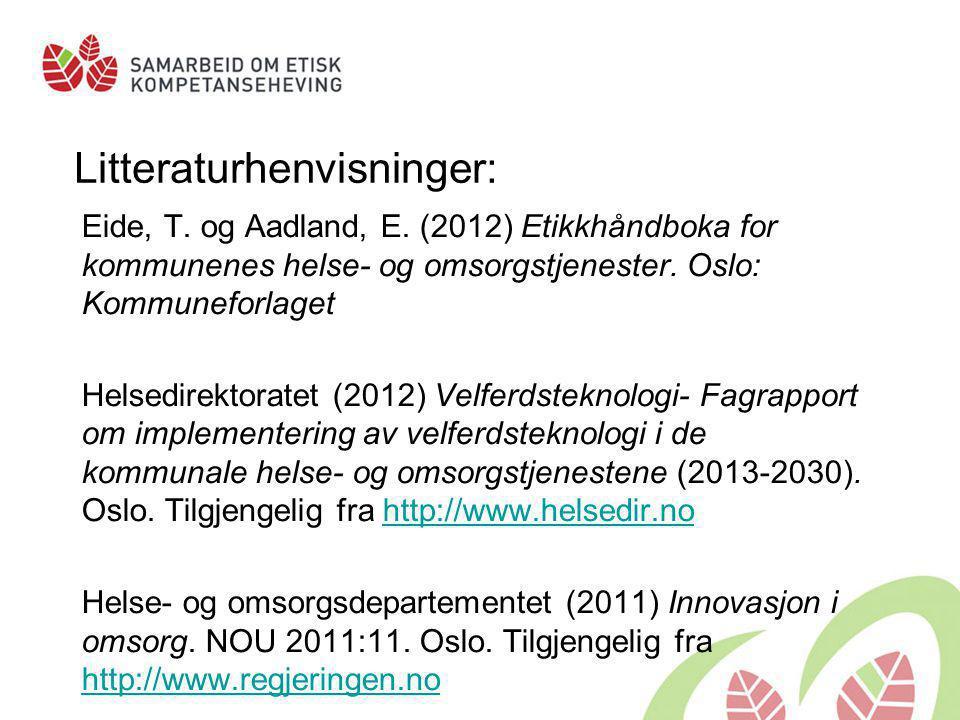 Litteraturhenvisninger: Eide, T. og Aadland, E. (2012) Etikkhåndboka for kommunenes helse- og omsorgstjenester. Oslo: Kommuneforlaget Helsedirektorate