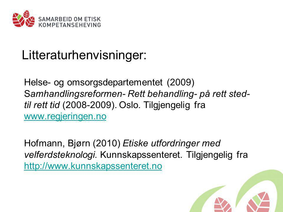 Litteraturhenvisninger: Helse- og omsorgsdepartementet (2009) Samhandlingsreformen- Rett behandling- på rett sted- til rett tid (2008-2009). Oslo. Til
