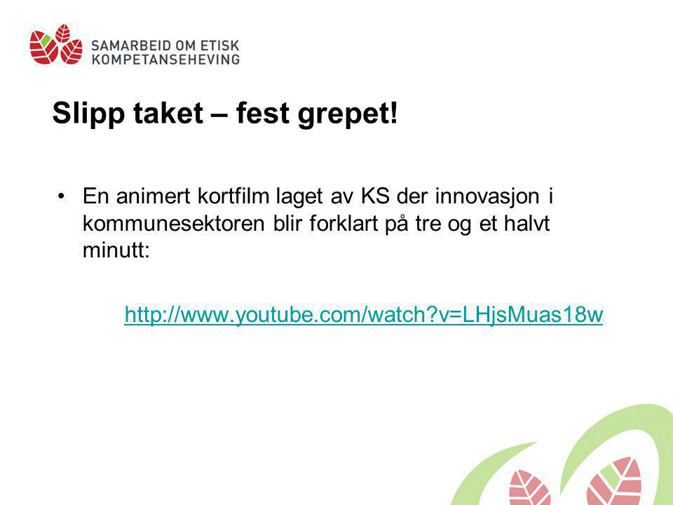 Slipp taket – fest grepet! •En animert kortfilm laget av KS der innovasjon i kommunesektoren blir forklart på tre og et halvt minutt: http://www.youtu